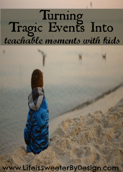Turn Tragic Events into Teachable Moments at Life is Sweeter by Design