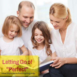 Letting go of Perfect! at HipHomeschoolingBlog.com