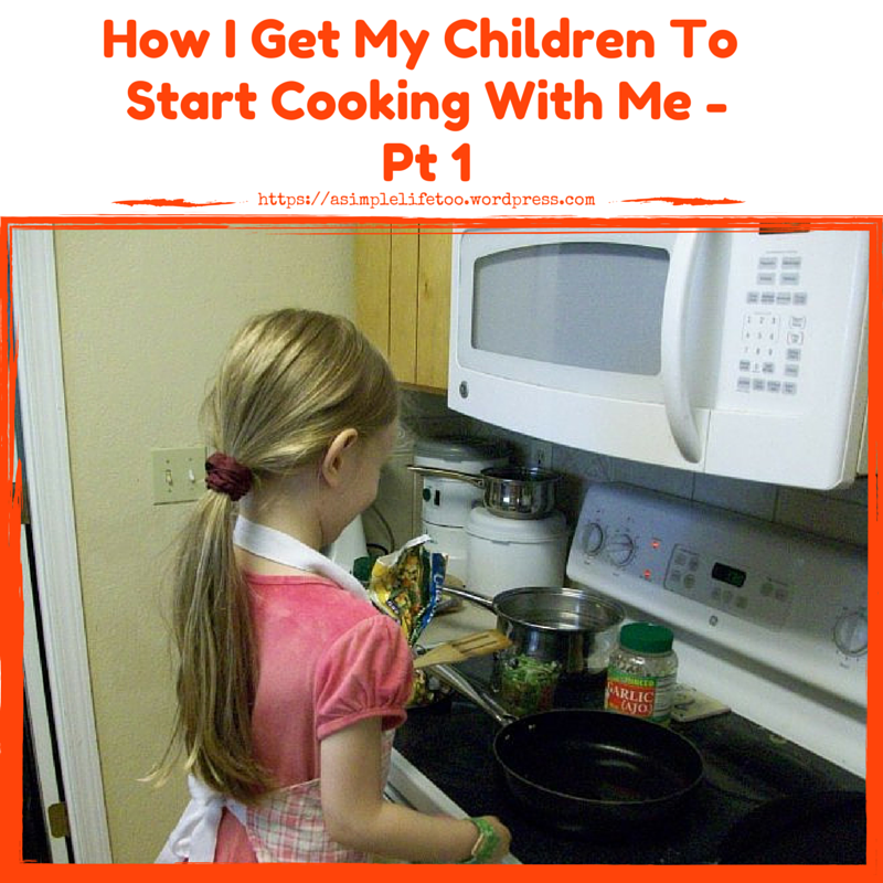 How I Get My Children To Start Cooking With Me: Train Them While They Are Young