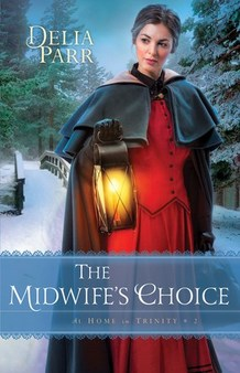 Love midwifery? Historical fiction? A strong yet feminine heroine? If so, The Midwife's Choice by Delia Parr is for you!