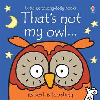 That's not my owl... its tummy is too tufty! Another addition to the best-selling touchy-feely series, sure to delight babies and young children. (9mo & up)