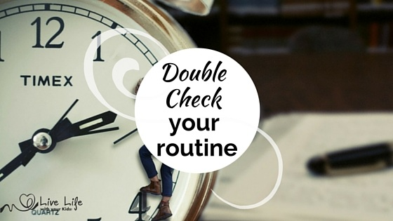 Double Check your Routine