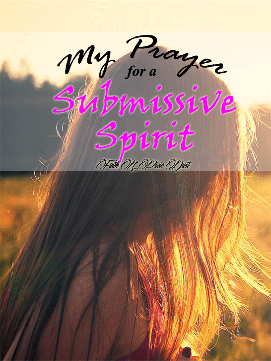 Praying for a Submissive Spirit at FaithnPixieDust.com